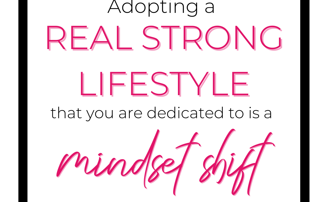 How a Mindset Shift Can Create a Real Strong Lifestyle