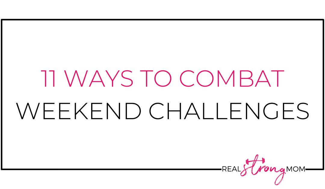 11 Ways to Combat Weekend Challenges