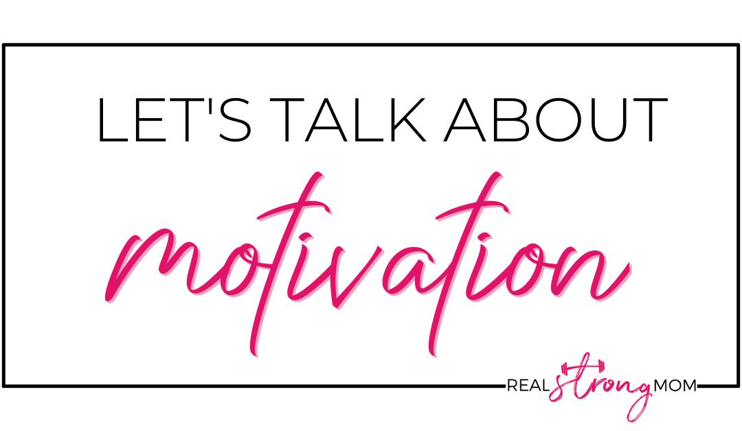 Let's Talk About Motivation