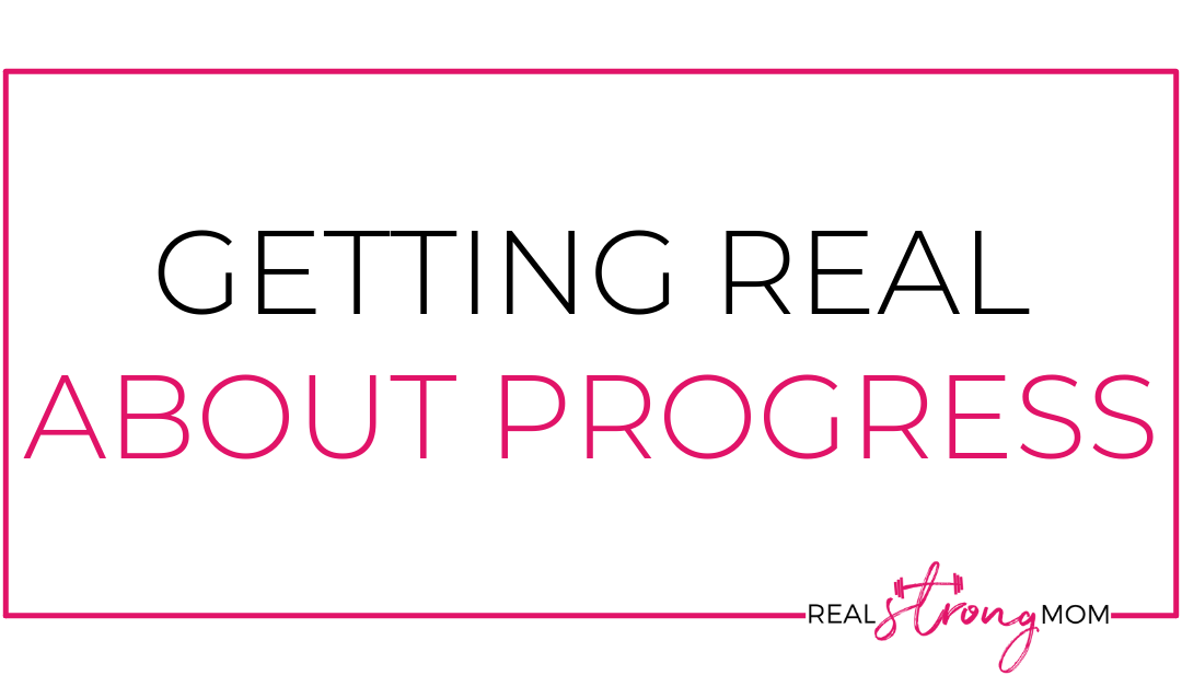 Getting REAL About Progress