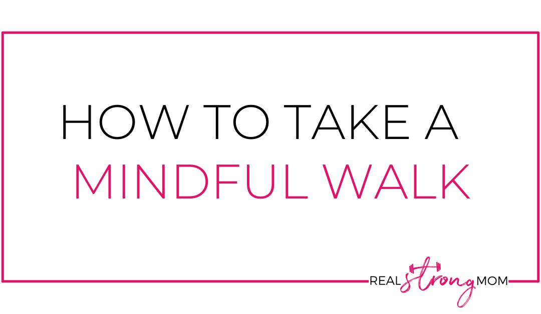 Take a Mindful Walk - Here's How!